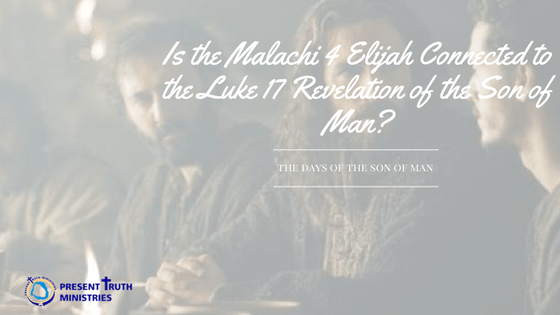 Is the Malachi 4 Elijah Connected to Luke 17 Revelation of the Son of Man